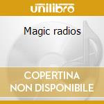 Magic radios cd musicale di Morgan caney & kamal joory