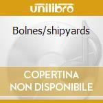 Bolnes/shipyards cd musicale di Phako
