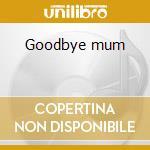 Goodbye mum cd musicale di Mat 101