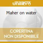 Maher on water cd musicale