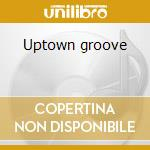 Uptown groove cd musicale