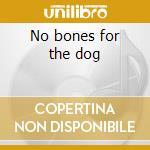 No bones for the dog cd musicale di Joe gibbs & the professionals