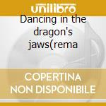 Dancing in the dragon's jaws(rema cd musicale