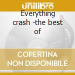 Everything crash -the best of cd musicale