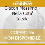 Giacon Massimo - Nella Citta' Ideale cd musicale