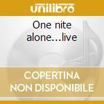 One nite alone...live cd musicale