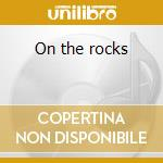 On the rocks cd musicale