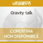 Gravity talk cd musicale