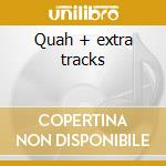 Quah + extra tracks cd musicale