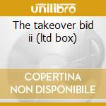 The takeover bid ii (ltd box) cd musicale