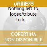 Nothing left to loose/tribute to k. kristofferson cd musicale