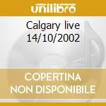 Calgary live 14/10/2002 cd musicale