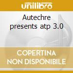 Autechre presents atp 3.0 cd musicale di Artisti Vari