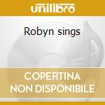 Robyn sings cd musicale di Robyn Hitchcock