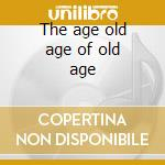 The age old age of old age cd musicale di De crepon wevie