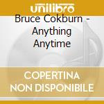 Bruce Cokburn - Anything Anytime cd musicale