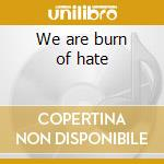 We are burn of hate cd musicale di Superstars Genocide
