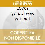 Loves you...loves you not cd musicale