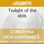 Twilight of the idols cd musicale