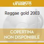 Reggae gold 2003 cd musicale