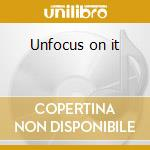 Unfocus on it cd musicale di Places Faraway
