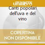 Canti popolari dell'uva e del vino cd musicale di Cantori del friuli