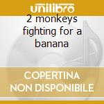 2 monkeys fighting for a banana cd musicale
