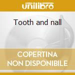 Tooth and nall cd musicale