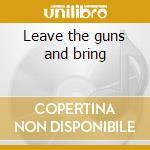 Leave the guns and bring cd musicale di Quartet Bigoz
