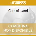 Cup of sand cd musicale