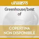 Greenhouse/best of cd musicale