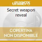 Secret weapon reveal cd musicale