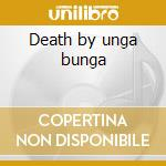 Death by unga bunga cd musicale