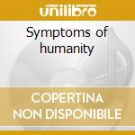 Symptoms of humanity cd musicale