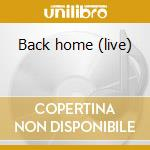 Back home (live) cd musicale