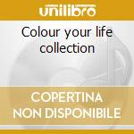 Colour your life collection cd musicale di Artisti Vari