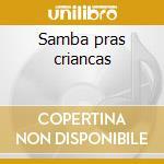 Samba pras criancas cd musicale di Artisti Vari
