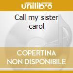 Call my sister carol cd musicale