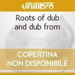 Roots of dub and dub from cd musicale