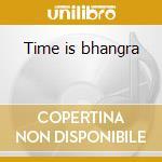 Time is bhangra cd musicale di Artisti Vari