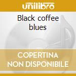 Black coffee blues cd musicale di Henry Rollins