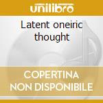 Latent oneiric thought cd musicale di Lilith White