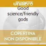 Good science/friendly gods cd musicale di Donderevo