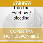 Into the everflow / bleeding cd musicale