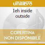 Ieh inside outside cd musicale