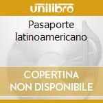 Pasaporte latinoamericano cd musicale di Artisti Vari