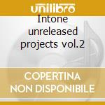 Intone unreleased projects vol.2 cd musicale