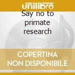 Say no to primate research cd musicale di Fym