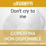 Don't cry to me cd musicale di Jimmy Martin