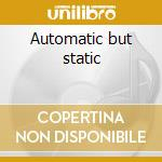 Automatic but static cd musicale